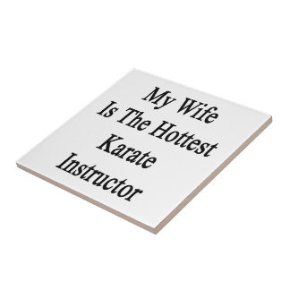 My Wife Is The Hottest Karate Instructor Ceramic Tile