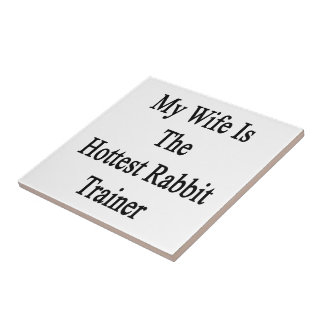 My Wife Is The Hottest Rabbit Trainer Ceramic Tiles
