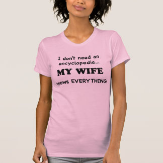 My Wife Knows Everything T Shirts