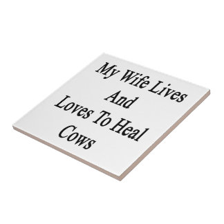 My Wife Lives And Loves To Heal Cows Ceramic Tile