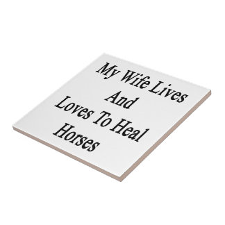 My Wife Lives And Loves To Heal Horses Tile