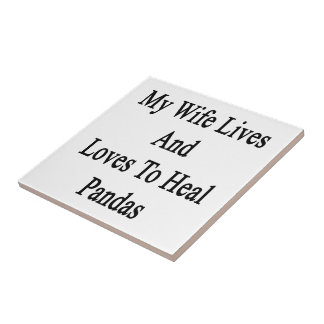My Wife Lives And Loves To Heal Pandas Ceramic Tile
