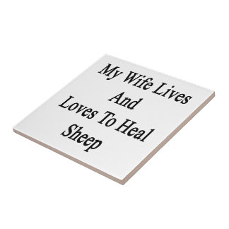 My Wife Lives And Loves To Heal Sheep Ceramic Tiles