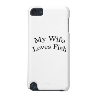 My Wife Loves Fish iPod Touch (5th Generation) Cases