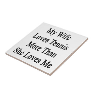 My Wife Loves Tennis More Than She Loves Me Small Square Tile