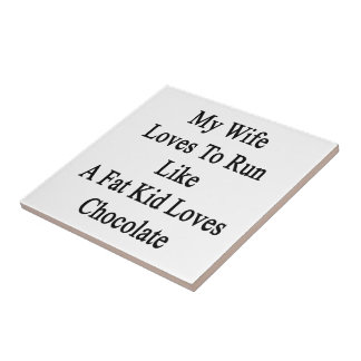 My Wife Loves To Run Like A Fat Kid Loves Chocolat Small Square Tile
