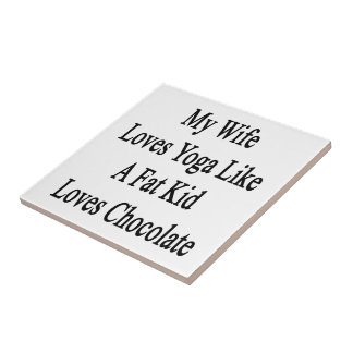 My Wife Loves Yoga Like A Fat Kid Loves Chocolate Small Square Tile