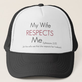 My Wife Respects Me/ Eph 5:33 Trucker Hat