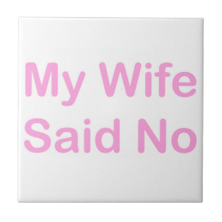 My Wife Said No In A Baby Pink Font Small Square Tile