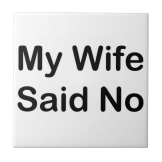 My Wife Said No In A Black Font Small Square Tile