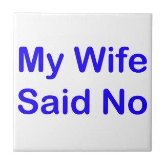 My Wife Said No In A Dark Blue Font Small Square Tile