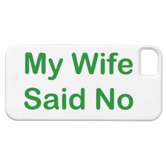 My Wife Said No In A Dark Green Font iPhone 5 Covers