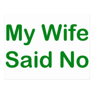 My Wife Said No In A Dark Green Font Postcard