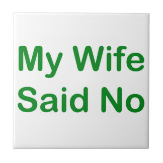My Wife Said No In A Dark Green Font Small Square Tile