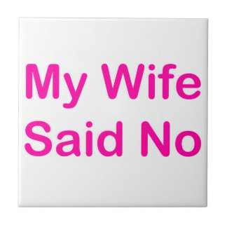 My Wife Said No In A Hot Pink Font Small Square Tile