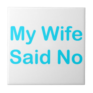 My Wife Said No In A Light Blue Font Small Square Tile