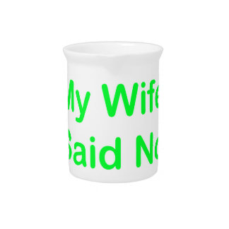 My Wife Said No In A Light Green Font Drink Pitcher