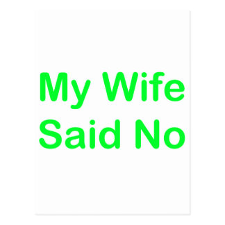 My Wife Said No In A Light Green Font Postcard
