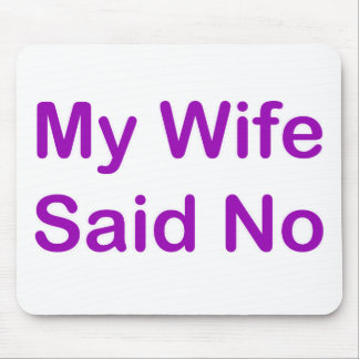 My Wife Said No In A Purple Font Mouse Pad