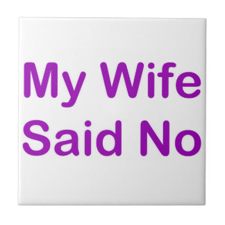 My Wife Said No In A Purple Font Small Square Tile