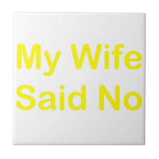 My Wife Said No In A Yellow Font Small Square Tile