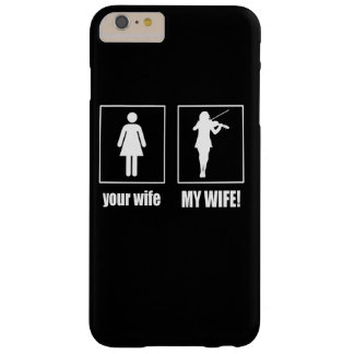 MY WIFE - VIOLINIST BARELY THERE iPhone 6 PLUS CASE