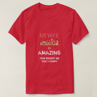 My Wife What'sHerName is Amazing T-Shirt