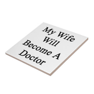 My Wife Will Become A Doctor Ceramic Tiles