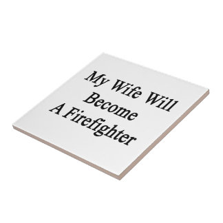 My Wife Will Become A Firefighter Ceramic Tiles