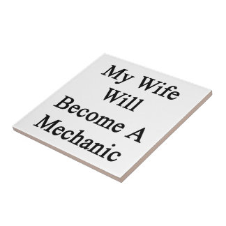 My Wife Will Become A Mechanic Ceramic Tiles