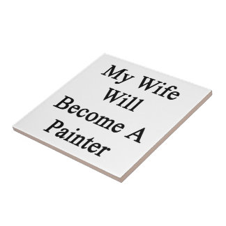 My Wife Will Become A Painter Tiles