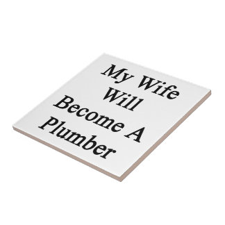 My Wife Will Become A Plumber Tiles