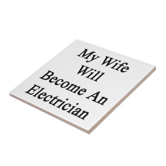 My Wife Will Become An Electrician Ceramic Tiles
