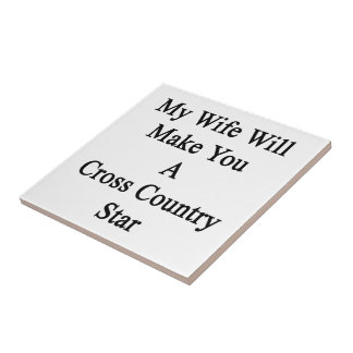 My Wife Will Make You A Cross Country Star Tile