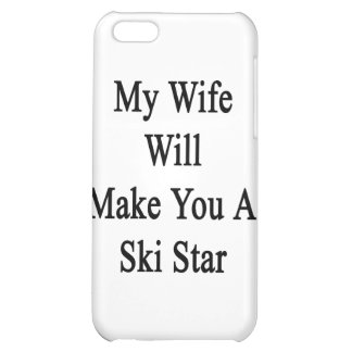 My Wife Will Make You A Ski Star iPhone 5C Covers