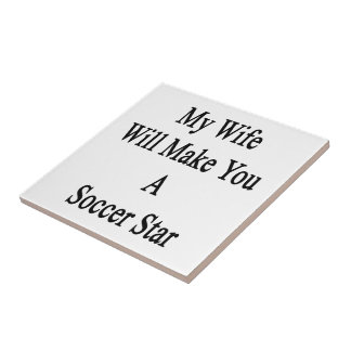 My Wife Will Make You A Soccer Star Small Square Tile