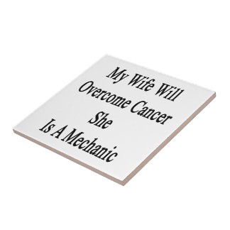 My Wife Will Overcome Cancer She Is A Mechanic Ceramic Tile
