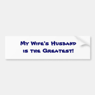 """""""MY WIFE'S HUSBAND IS THE GREATEST"""" CAR BUMPER STICKER"""