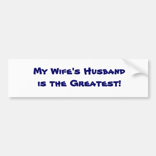 """""""MY WIFE'S HUSBAND IS THE GREATEST"""" BUMPER STICKER"""