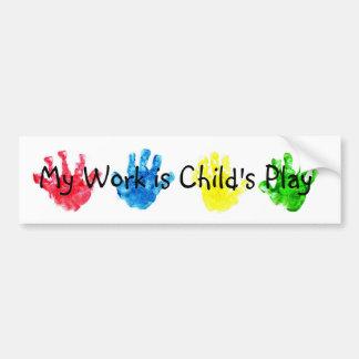 My Work is Child s Play Bumper Sticker