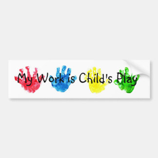My Work is Child's Play Bumper Sticker