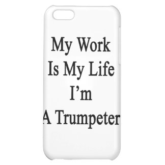 My Work Is My Life I'm A Trumpeter Case For iPhone 5C