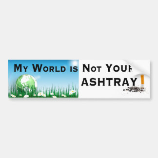 My World is not Your Ashtray Bumper Sticker
