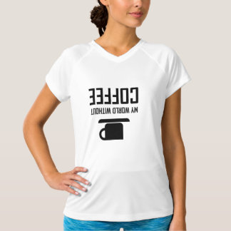 My World Without Coffee Upside Down T-Shirt