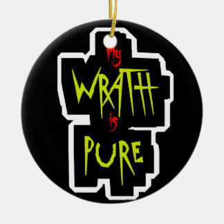 My WRATH is PURE Ceramic Ornament