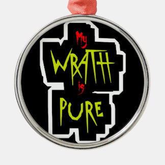 My WRATH is PURE Metal Ornament