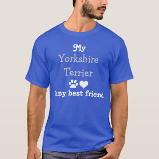 My Yorkshire Terrier are my best friend T-Shirt