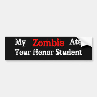 My Zombie Ate Your Honor Student Bumper Sticker