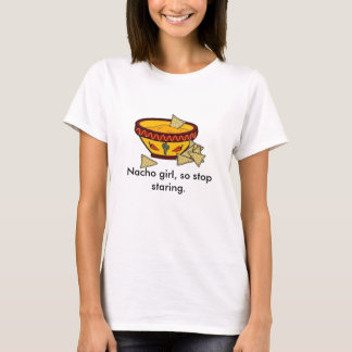 Nacho girl, so stop staring. T-Shirt