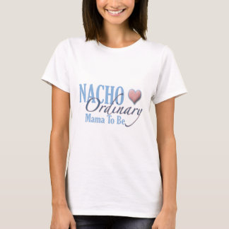 Nacho Ordinary Mother to Be T-Shirt